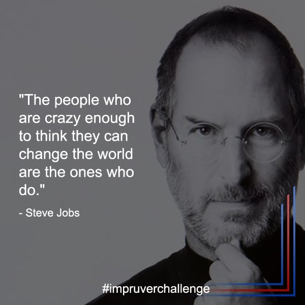 Impruver Steve Jobs - Crazy People Change the World - Continuous Improvement Manager
